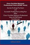 Cisco Certified Network Professional Voice Secrets to Acing the Exam and Successful Finding and Landing Your Next Cisco Certified Network, Matthew Dillard, 148615672X
