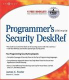 Programmer's Ultimate Security DeskRef : Your Programming Security Encyclopedia, Foster, James and Foster, Steven C., 1932266720