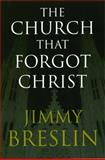 The Church That Forgot Christ, Jimmy Breslin, 0743266722