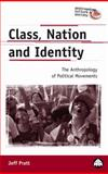 Class, Nation and Identity : The Anthropology of Political Movements, Pratt, Jeff C., 0745316727