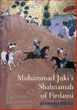 Muhammad Juki's Shahnamah of Firdausi, Brend, Barbara and Morton, A. H., 0856676721