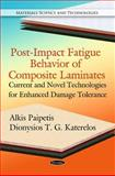 Post-Impact Fatigue Behavior of Composite Laminates: Current and Novel Technologies for Enhanced Damage Tolernace, Alkis Paipetis, Dionysios T. G. Katerelos, 1616686723