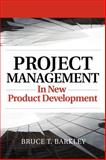 Project Management in New Product Development, Barkley, Bruce T., 0071496726