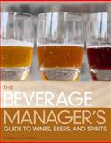 The Beverage Manager's Guide to Wines, Beers and Spirits, Laloganes, John Peter and Schmid, Albert W. A., 0132706725