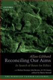 Reconciling Our Aims : In Search of Bases for Ethics, Gibbard, Allan, 0199826722