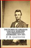 The Works of Abraham Lincoln, F. B. Carpenter, 1450566723