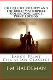 Christ Christianity and the Bible (Masterpiece Collection) Large Print Edition, I. M. Haldeman, 1492906727