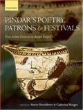 Pindar's Poetry, Patrons, and Festivals : From Archaic Greece to the Roman Empire, Hornblower, Simon, 0199296723