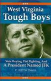 West Virginia Tough Boys : Vote Buying, Fist Fighting, and a President Named JFK, Davis, F. Keith, 0972486720