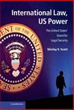 International Law, US Power : The United States' Quest for Legal Security, Scott, Shirley V., 110701672X