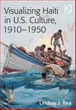 Visualizing Haiti in U. S. Culture 1910-1950, Twa, Lindsay J., 1409446727