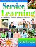 Service Learning : A Guide to Planning, Implementing, and Assessing Student Projects, Berman, Sally, 1412936721