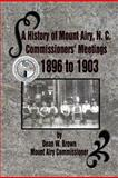 A History of Mount Airy, N C Commissioners' Meetings 1896 To 1903, Dean W. Brown, 1477146725