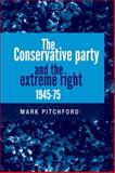 The Conservative Party and the Extreme Right, 1945-75, Pitchford, Mark, 0719096731