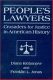 People's Lawyers : Crusaders for Justice in American History, Klebanow, Diana and Jonas, Franklin L., 0765606739