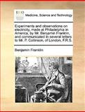 Experiments and Observations on Electricity, Made at Philadelphia in America, by Mr Benjamin Franklin, and Communicated in Several Letters to Mr P, Benjamin Franklin, 1170586732