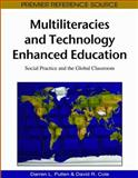 Multiliteracies and Technology Enhanced Education : Social Practice and the Global Classroom, Darren L. Pullen, David R. Cole, 1605666734