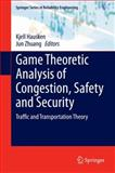 Game Theoretic Analysis of Congestion, Safety and Security : Traffic and Transportation Theory, , 3319116738