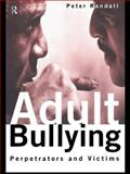 Adult Bullying : Perpetrators and Victims, Randall, Peter, 0415126738