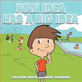 Ivan Idea Has a Big Ide, Valorie Maya and Neal Sharma, 1477266739