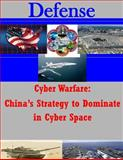 Cyber Warfare - China's Strategy to Dominate in Cyber Space, U. S. Army U.S. Army Command and  Staff College, 1500306738