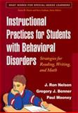 Instructional Practices for Students with Behavioral Disorders : Strategies for Reading, Writing, and Math, Nelson, J. Ron and Benner, Gregory J., 1593856733