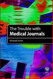 The Trouble with Medical Journals, Smith, Richard, 1853156736