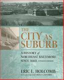The City as Suburb : A History of Northeast Baltimore since 1660, Holcomb, Eric L., 1930066732