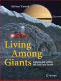 Living among Giants : Exploring and Settling the Outer Solar System, Carroll, Michael, 3319106732