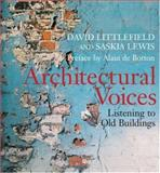 Architectural Voices : Listening to Old Buildings, Littlefield, David and Lewis, Saskia, 0470016736