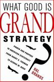 What Good Is Grand Strategy? 1st Edition