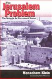 The Jerusalem Problem : The Struggle for Permanent Status, Klein, Menachem, 0813026733