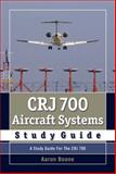 CRJ 700 Aircraft Systems Study Guide : A Study Guide for the CRJ 700, Boone, Aaron, 0979076730