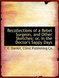 Recollections of a Rebel Surgeon, and Other Sketches, F. e. Daniel and F. E. Daniel, 1140626736