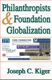 Philanthropists and Foundation Globalization, Kiger, Joseph C., 1412806739