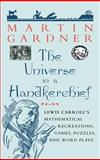 The Universe in a Handkerchief : Lewis Carroll's Mathematical Recreations, Games, Puzzles, and Word Plays, Gardner, Martin, 038794673X