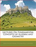Lectures on Fundamental Concepts of Algebra and Geometry, John Wesley Young and William Wells Denton, 1141086735