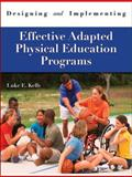 Designing and Implementing Effective Adapted Physical Education Programs, Kelly and Kelly, Luke E., 1571676732