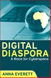 Digital Diaspora : A Race for Cyberspace, Everett, Anna, 0791476731