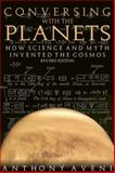Conversing with the Planets : How Science and Myth Invented the Cosmos, Anthony F. Aveni, 087081673X
