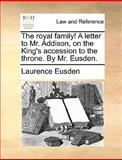 The Royal Family! a Letter to Mr Addison, on the King's Accession to the Throne by Mr Eusden, Laurence Eusden, 1170606733