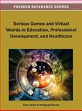 Serious Games and Virtual Worlds in Education, Professional Development, and Healthcare, Klaus Bredl, 1466636734