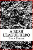 A Bush League Hero, Edna Ferber, 1482546736
