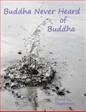Buddha Never Heard of Buddha, David Stephenson, 1497566738