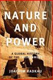 Nature and Power : A Global History of the Environment, Radkau, Joachim, 0521616735