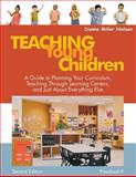 Teaching Young Children, Preschool-K : A Guide to Planning Your Curriculum, Teaching Through Learning Centers, and Just about Everything Else, Nielsen, Dianne Miller, 1412926734