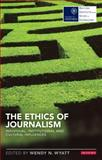 The Ethics of Journalism : Individual, Institutional and Cultural Influences, Wendy N. Wyatt, 1780766734