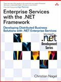 Enterprise Services with the .NET Framework : Developing Distributed Business Solutions with . NET Enterprise Services, Nagel, Christian, 032124673X