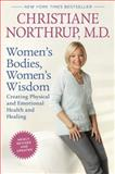 Women's Bodies, Women's Wisdom, Christiane Northrup, 0553386735