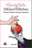Good Girls and Wicked Witches : Changing Representations of Women in Disney's Feature Animation, 1937-2001, Davis, Amy M., 0861966732